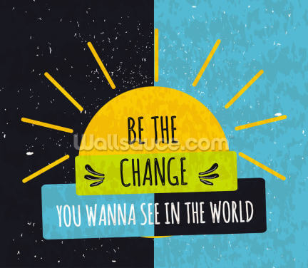 Be the Change Wallpaper Wall Murals
